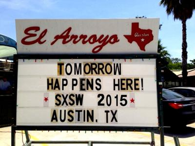 SXSW 2015 El Arroyo Sign, Austin, Texas